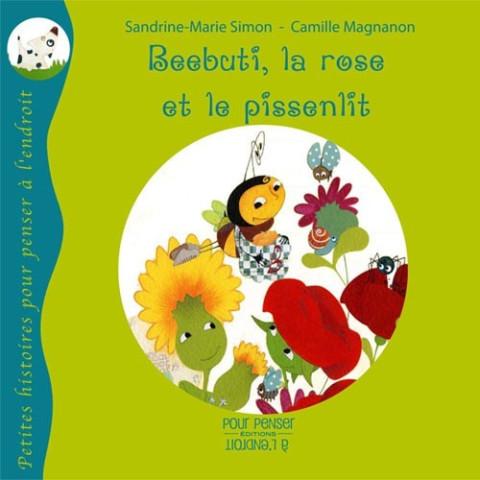 Beebuti, la rose et le pissenlit, livre illustré pour enfant Pour penser à l'endroit.