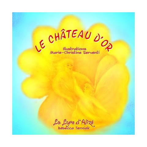 Le chateau d'or, livre illustré pour un anniversaire, inspiration waldorf steiner de la lyre d'alizée