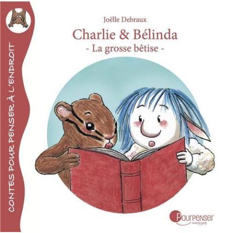 La grosse bétise, Charlie et Belinda, livre enfant dès 4 ans de pour penser à l'endroit